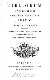 Bibliorum sacrorum vulgatae versionis editio: iussu Christianissimi regis ad institutionem Serenissimi Delphini. Genesis. Exodus. Leviticus. Numeri. Deuteronomium, Volume 1