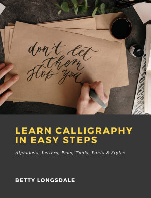 Learn Calligraphy in Easy Steps  Alphabets  Letters  Pens  Tools  Fonts   Styles