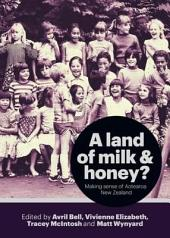 Land of Milk and Honey?: Making Sense of Aotearoa New Zealand