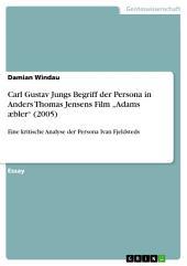 """Carl Gustav Jungs Begriff der Persona in Anders Thomas Jensens Film """"Adams æbler"""" (2005): Eine kritische Analyse der Persona Ivan Fjeldsteds"""