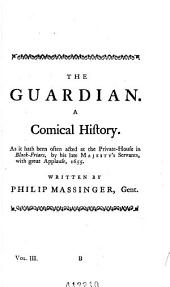 Dramatic Works: The guardian. A very woman. The old law. The city madam. Poems on several occasions