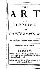 The Art of Pleasing in Conversation. Written by the Famous Cardinal Richelieu [or Rather by P. D'Ortigue de Vaumorière]. Translated Out of French