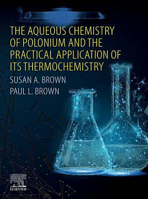 The Aqueous Chemistry of Polonium and the Practical Application of its Thermochemistry