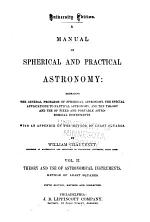 A Manual of Spherical and Practical Astronomy, Embracing the General Problems of Spherical Astronomy