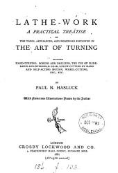 Lathe-work: A Practical Treatise on the Tools, Appliances, and Processes Employed in the Art of Turning Including Hand-turning, Boring and Drilling, the Use of Slide-rests and Overhead Gear, Screw-cutting by Hand and Self-acting Motion, Wheel-cutting, Etc., Etc