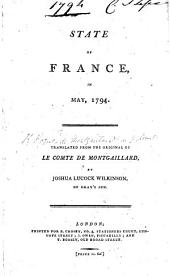 State of France in May, 1794. Translated from the original of le Comte de Montgaillard by J. L. Wilkinson