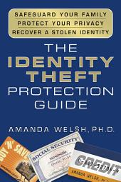 The Identity Theft Protection Guide: *Safeguard Your Family *Protect Your Privacy *Recover a Stolen Identity