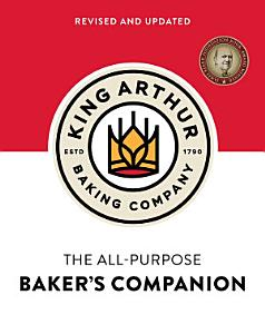 The King Arthur Baking Company s All Purpose Baker s Companion  Revised and Updated  Book