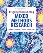Designing and Conducting Mixed Methods Research: Edition 3