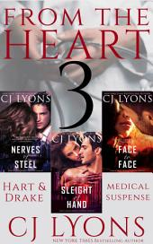 From the Heart: Three Complete Hart and Drake Medical Suspense novels: Contains: Nerves of Steel, Sleight of Hand, and Face to Face