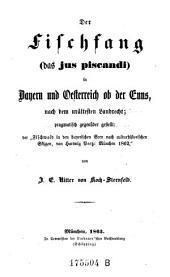 Der Fischfang (das jus piscahdi) in Bayern und Oesterreich ob der Enns, nach dem urältesten Landrecht