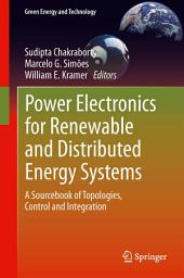 Power Electronics for Renewable and Distributed Energy Systems: A Sourcebook of Topologies, Control and Integration