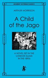 Child of the Jago: A Novel Set in the London Slums in the 1890s