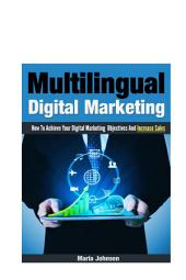 Multilingual Digital Marketing: How to Achieve Your Digital Marketing Objectives and Increase Sales