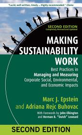Making Sustainability Work: Best Practices in Managing and Measuring Corporate Social, Environmental, and Economic Impacts, Edition 2