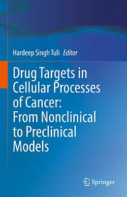 Drug Targets in Cellular Processes of Cancer: From Nonclinical to Preclinical Models