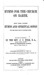 Hymns for the Church on Earth  Being three hundred hymns and spiritual songs     selected and arranged by     J  C  Ryle PDF
