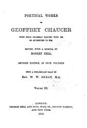 The Poetical Works of Geoffrey Chaucer: With Poems Formely Printed Withhis Or Attributed to Him