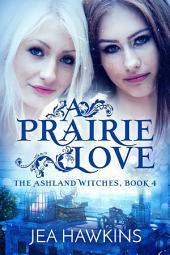 A Prairie Love: The Ashland Witches, Book 4