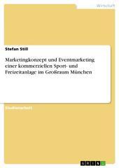Marketingkonzept und Eventmarketing einer kommerziellen Sport- und Freizeitanlage im Großraum München