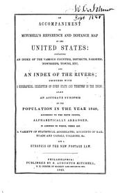 An Accompaniment to Mitchell's Reference and Distance Map of the United States: Containing an Index of the Various Counties, Districts, Parishes, Townships, Towns, Etc. and an Index of the Rivers; Together with a Geographical Description of Every State and Territory in the Union; Also an Accurate Synopsis of the Population in the Year 1840, According to the Sixth Census ... and a Synopsis of the New Postage Law