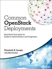 Common OpenStack Deployments: Real World Examples for Systems Administrators and Engineers