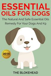 Essential Oils For Dogs: The Natural And Safe Essential Oils Remedy For Your Dogs And K9‏