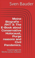 Meine Biografie   AKT 3  The E Book about Conservative Holocaust  Purge reasons and Civil Pandemics  PDF