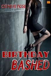 Birthday Bashed: Rough Sex for Her Birthday