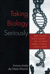 Taking Biology Seriously: What Biology Can and Cannot Tell Us About Moral and Public Policy Issues