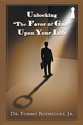 Unlocking the Favor of God Upon Your Life PDF