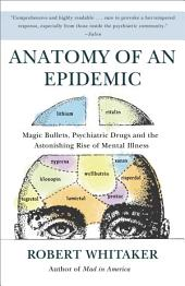 Anatomy of an Epidemic: Magic Bullets, Psychiatric Drugs, and the Astonishing Rise of Mental Illness inAmerica
