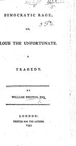 Democratic Rage; or, Louis the Unfortunate. A tragedy [in five acts and in verse].