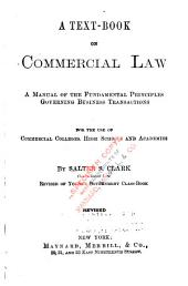 A Text-book on Commercial Law: A Manual of the Fundamental Principles Governing Business Transactions : for the Use of Commercial Colleges, High Schools and Academies