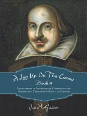 A Leg Up On The Canon: Adaptations of Shakespeare's Romances and Poetry and Thompson's Hound of Heaven, Book 4
