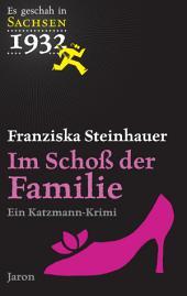 Im Schoß der Familie: Ein Katzmann-Krimi (Es geschah in Sachsen 1932)
