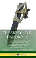 The Abney Level Handbook: How to Use the Topographic Abney Hand Level / Clinometer Tool ? A Guide for the Experienced and Beginners, Complete Wi