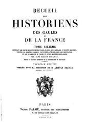 Recueil des historiens des Gaules et de la France: Volume6