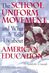 The School Uniform Movement And What It Tells Us About American Education Book PDF