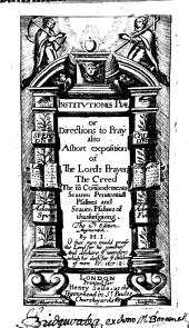 Institutiones Piae, or Directions to pray; also a short exposition of the Lords Prayer, the Creed, the 10 Comandements ... The 2d edition augmented. By H. I[saacson, compiled from the papers of Lancelot Andrewes].