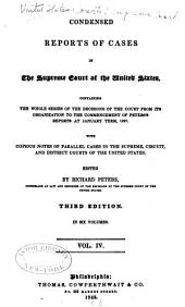 Condensed Reports of Cases in the Supreme Court of the United States: Containing the Whole Series of the Decisions of the Court from Its Organization to the Commencement of the Peter's Reports at January Term 1827, with Copious Notes of Parallel Cases in the Supreme, Circuit, and District Courts of the United States, Volume 4