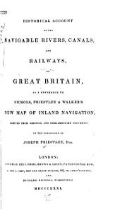 Historical Account of the Navigable Rivers, Canals, and Railways of Great Britain: As a Reference to Nichols, Priestley & Walker's New Map of Inland Navigation,