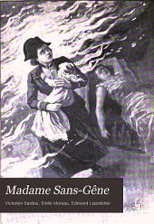 Madame Sans-Gêne: Historical Romance of the Revolution, the Consulate & the Empire