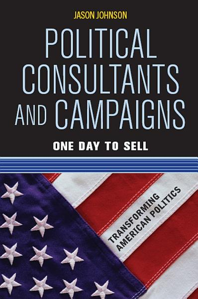 Download Political Consultants and Campaigns Book