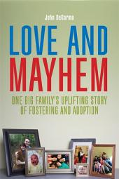 Love and Mayhem: One Big Family's Uplifting Story of Fostering and Adoption
