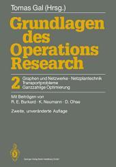 Grundlagen des Operations Research: 2 Graphen und Netzwerke Netzplantechnik, Transportprobleme Ganzzahlige Optimierung, Ausgabe 2