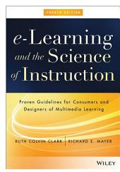 e-Learning and the Science of Instruction: Proven Guidelines for Consumers and Designers of Multimedia Learning, Edition 4