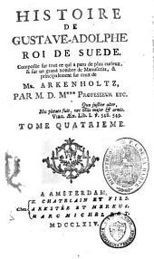 Histoire de Gustave-Adolphe, roi de Suède: composée sur tout ce qui a paru de plus curieux et sur un grand nombre de manuscrits et principalement sur ceux de M. Arkenholtz, Volume4
