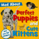 Mad about Perfect Puppies and Cute Kittens PDF