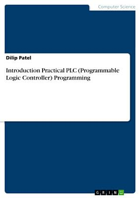 Introduction Practical PLC (Programmable Logic Controller) Programming